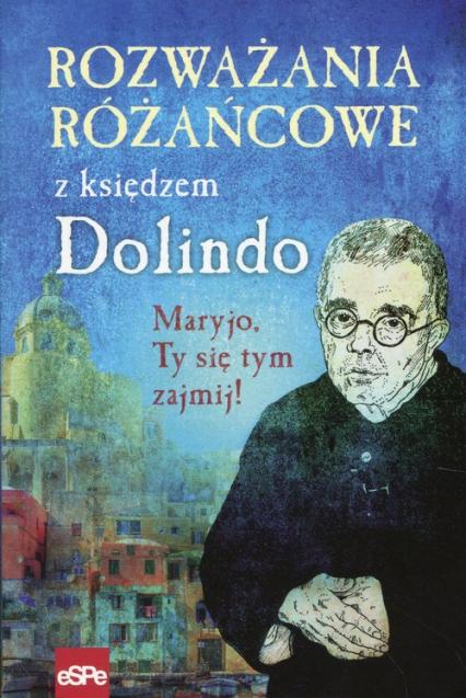 Rozważania różańcowe z księdzem Dolindo Maryjo, Ty się tym zajmij! - Krzysztof Nowakowski | okładka