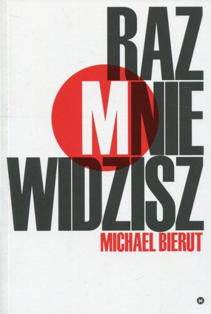 Raz mnie widzisz, raz nie widzisz i inne eseje o dizajnie - Michael Bierut | okładka