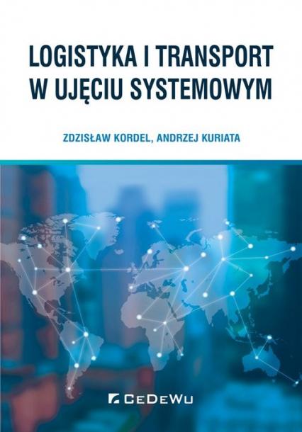 Logistyka i transport w ujęciu systemowym - Kordel Zdzisław, Kuriata Andrzej | okładka
