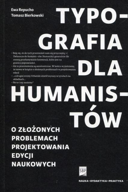 Typografia dla humanistów O złożonych problemach projektowania edycji naukowych - Repucho Ewa, Bierkowski Tomasz   okładka