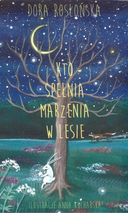 Kto spełnia marzenia w lesie - Dora Rosłońska | okładka