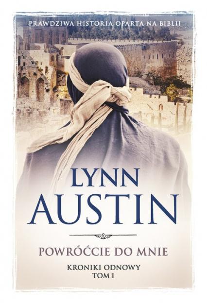 Powróćcie do mnie Kroniki odnowy Tom 1 - Lynn Austin | okładka