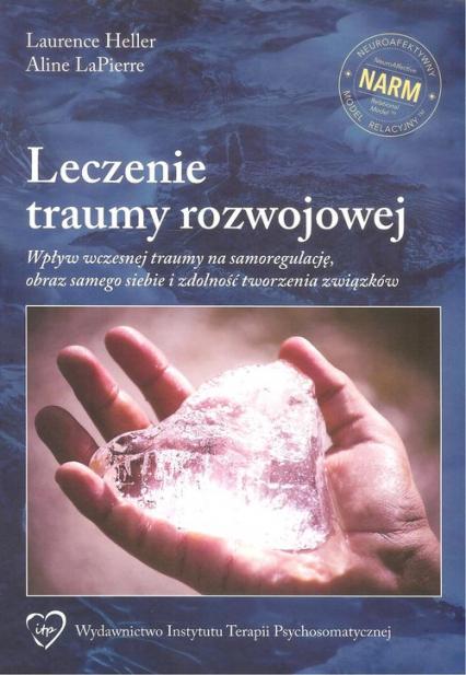 Leczenie traumy rozwojowej - Heller Laurence, LaPierrre Aline | okładka