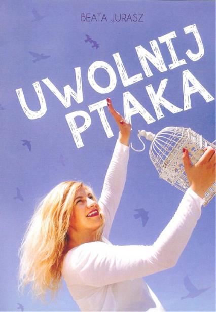 Uwolnij ptaka - Beata Jurasz | okładka