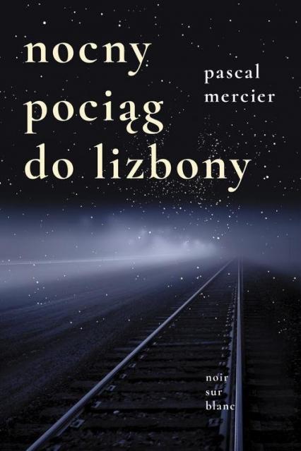Nocny pociąg do Lizbony - Pascal Mercier | okładka