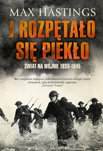 I rozpętało się piekło Świat na wojnie 1939-1945 - Max Hastings | okładka