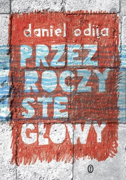 Przezroczyste głowy - Daniel Odija | okładka