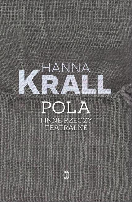 Pola i inne rzeczy teatralne - Hanna Krall | okładka