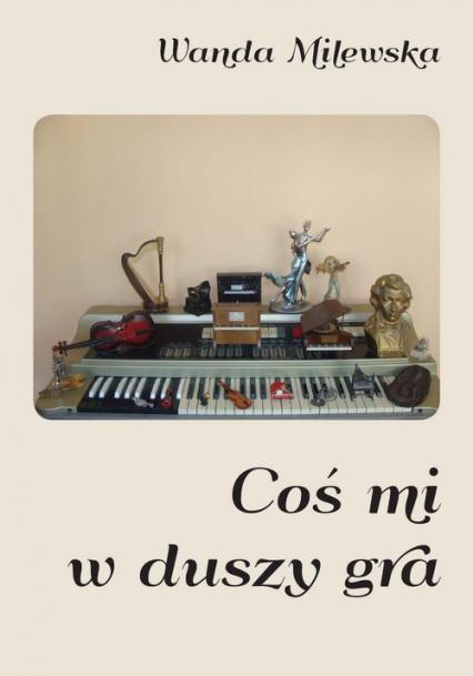 Coś mi w duszy gra - Wanda Milewska | okładka
