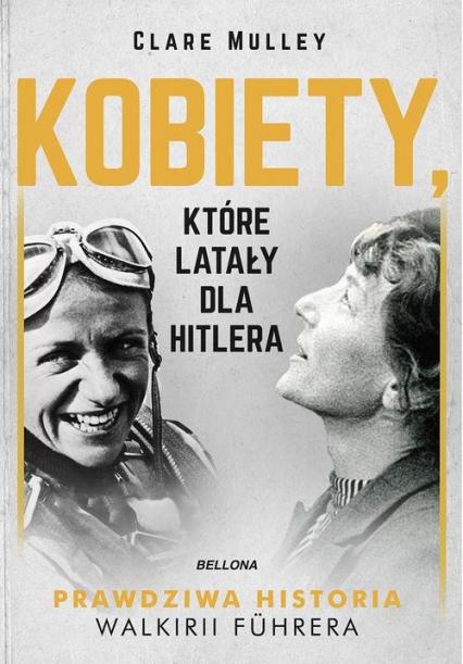Kobiety, które latały dla Hitlera - Clare Mulley | okładka