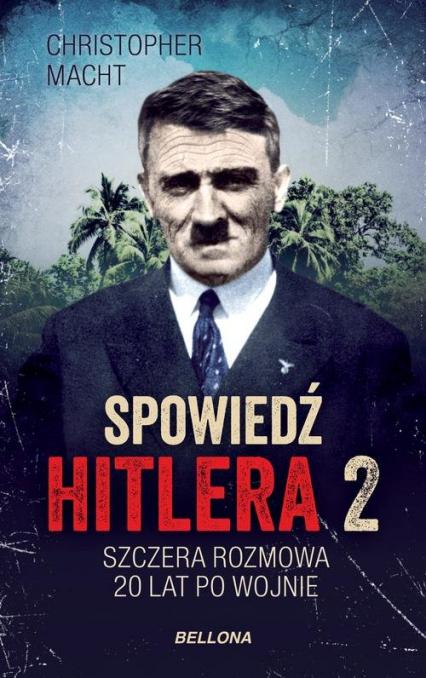 Spowiedź Hitlera 2 Szczera rozmowa po 20 latach - Christopher Macht | okładka