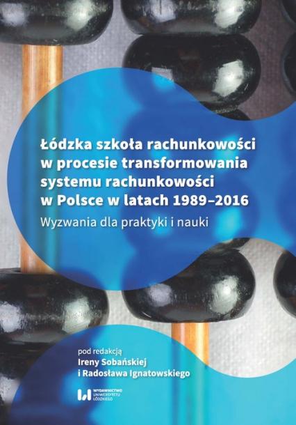 Łódzka szkoła rachunkowości w procesie transformowania systemu rachunkowości w Polsce w latach 1989- Wyzwania dla praktyki i nauki -  | okładka