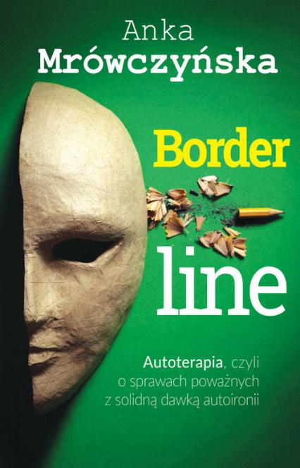 Borderline: Autoterapia, czyli o sprawach poważnych z solidną dawką autoironii - Anka Mrówczyńska | okładka