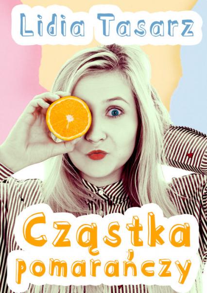 Cząstka pomarańczy - Lidia Tasarz | okładka