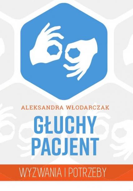 Głuchy pacjent Wyzwania i potrzeby - Aleksandra Włodarczak | okładka