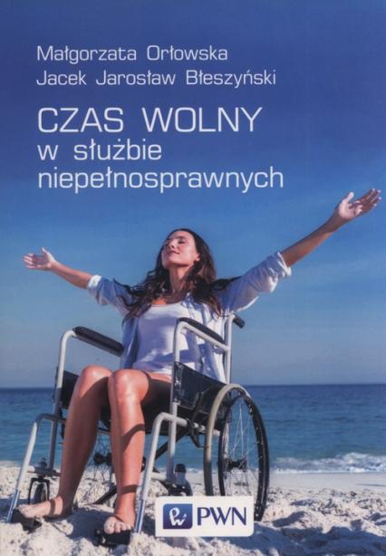 Czas wolny w służbie niepełnosprawnych - Orłowska Małgorzata, Błeszyński Jacek Jarosła   okładka