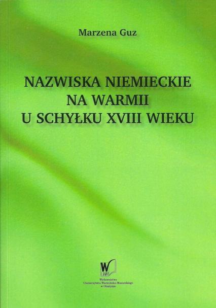 Nazwiska niemieckie na Warmii u schyłku XVIII wieku - Marzena Guz | okładka