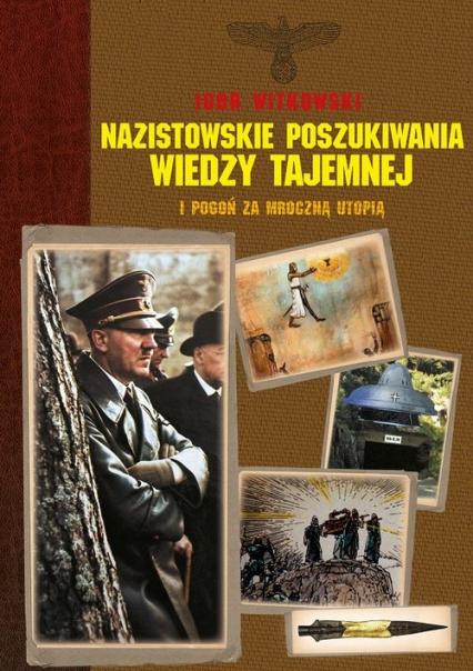 Nazistowskie poszukiwania wiedzy tajemnej i pogoń za mroczną utopią - Igor Witkowski | okładka