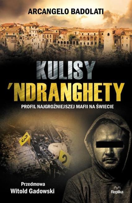 Kulisy Ndranghety Profil najgroźniejszej mafii na świecie - Arcangelo Badolati | okładka
