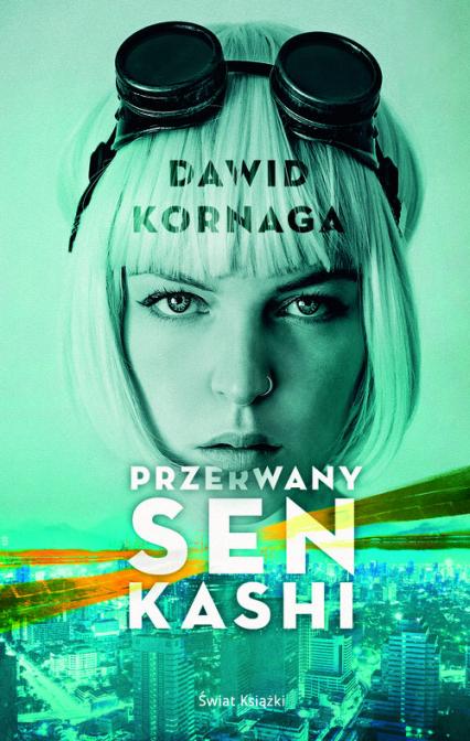 Przerwany sen Kashi - Dawid Kornaga | okładka