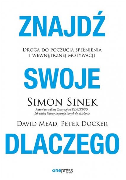 Znajdź swoje Dlaczego - Simon Sinek, David Mead, Peter Docker   okładka