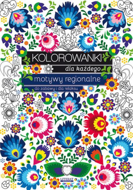 Kolorowanki dla każdego Motywy regionalne do zabawy i dla relaksu - Maja Kanarkowska   okładka