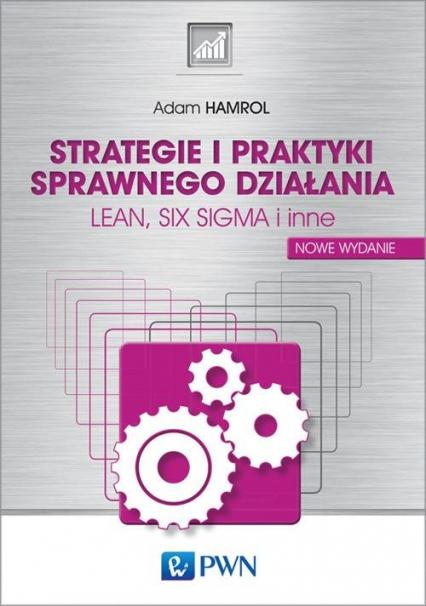 Strategie i praktyki sprawnego działania LEAN, SIX SIGMA i inne - Adam Hamrol | okładka