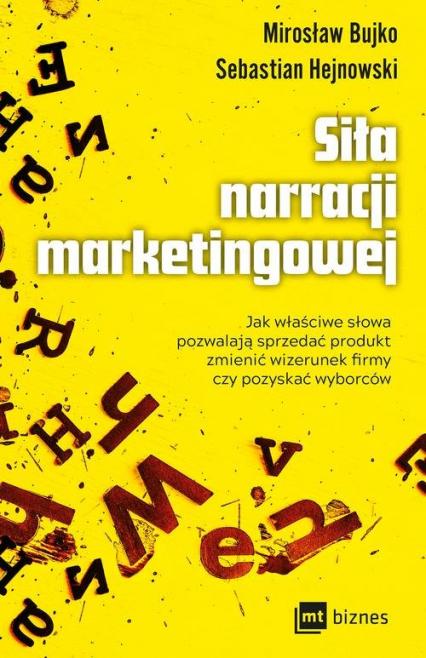 Siła narracji marketingowej Jak właściwe słowa pozwalają sprzedać produkt, zmienić wizerunek firmy czy pozyskać wyborców - Hejnowski Sebastian, Bujko Mirosław | okładka
