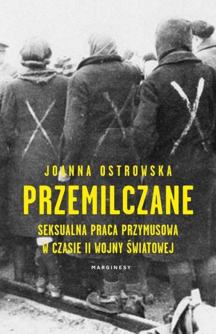 Przemilczane Seksualna praca przymusowa w trakcie II wojny światowej - Joanna Ostrowska | okładka