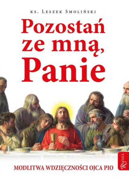 Pozostań ze mną, Panie Modlitwa wdzięczności Ojca Pio - Leszek Smoliński | okładka