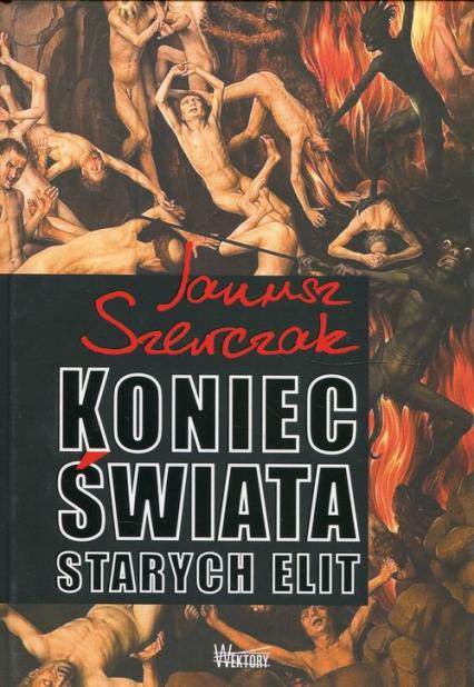 Koniec świata starych elit - Janusz Szewczak | okładka