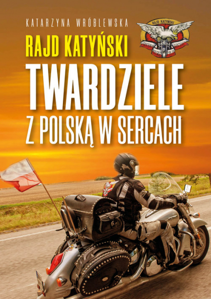 Rajd Katyński Twardziele z Polską w sercach - Katarzyna Wróblewska | okładka