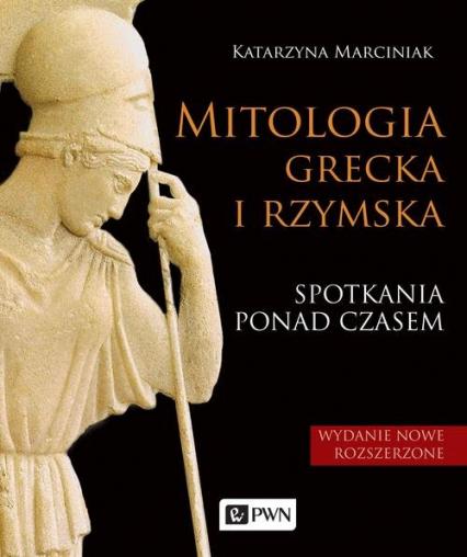 Mitologia grecka i rzymska Spotkania ponad czasem - Katarzyna Marciniak | okładka