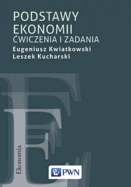 Podstawy ekonomii Ćwiczenia i zadania - Kwiatkowski Eugeniusz, Kucharski Leszek | okładka