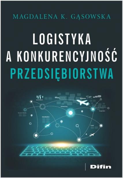 Logistyka a konkurencyjność przedsiębiorstwa - Gąsowska Magdalena K.   okładka