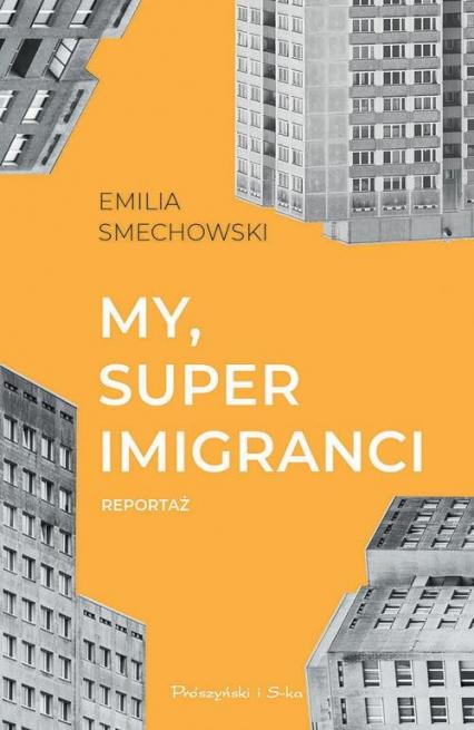 My, super imigranci Reportaż - Emilia Smechowski | okładka