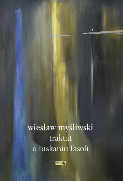 Traktat o łuskaniu fasoli - Wiesław Myśliwski | okładka