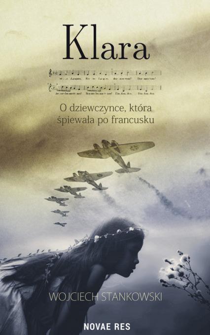 Klara O dziewczynce która śpiewała po francusku - Wojciech Stankowski | okładka