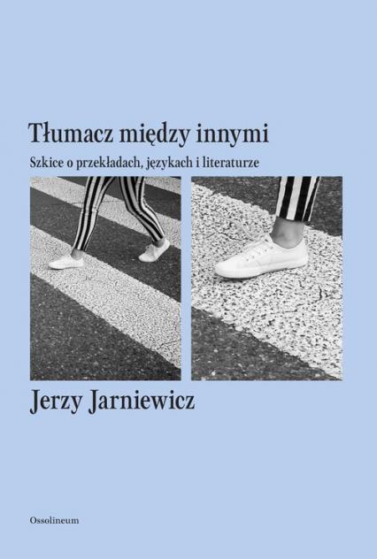 Tłumacz między innymi Szkice o przekładach, językach i literaturze - Jerzy Jarniewicz   okładka