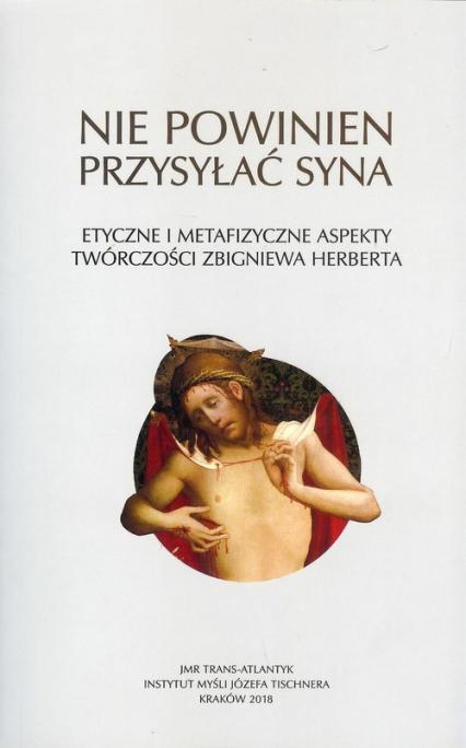 Nie powinien przysyłać syna Etyczne i metafizyczne aspekty twórczości Zbigniewa Herberta -  | okładka