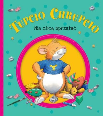 Tupcio Chrupcio Nie chcę sprzątać - Eliza Piotrowska | okładka