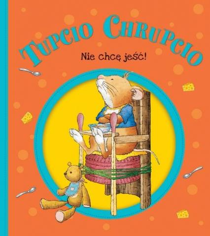 Tupcio Chrupcio Nie chcę jeść! - Eliza Piotrowska | okładka
