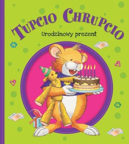 Tupcio Chrupcio Urodzinowy prezent - Eliza Piotrowska | okładka