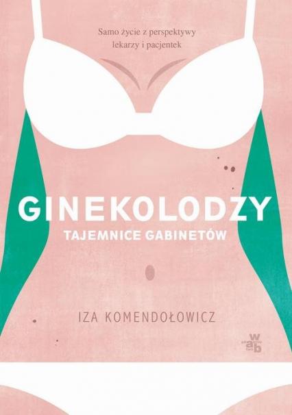 Ginekolodzy Tajemnice gabinetów - Izabela Komendełowicz | okładka