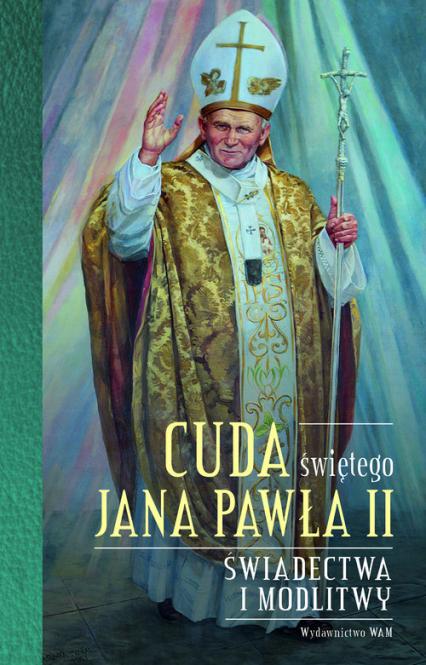 Cuda świętego Jana Pawła II Świadectwa i modlitwy - Katarzyna Stokłosa   okładka