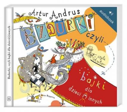Bzdurki czyli bajki dla dzieci(i)innych Audiobook - Artur Andrus | okładka