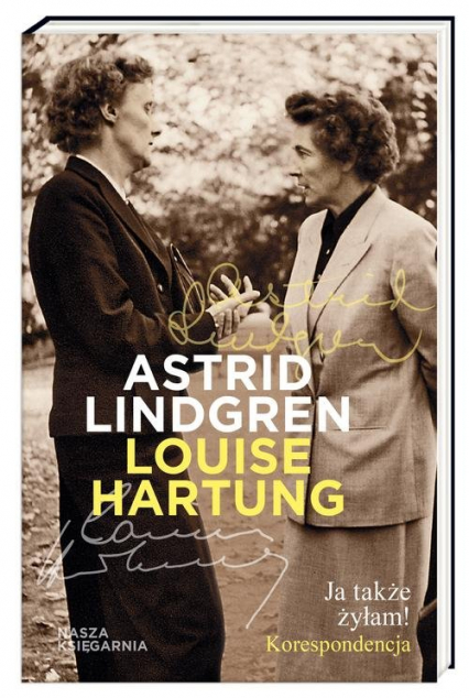 Ja także żyłam! Korespondencja - Lindgren Astrid, Hartung Louise | okładka