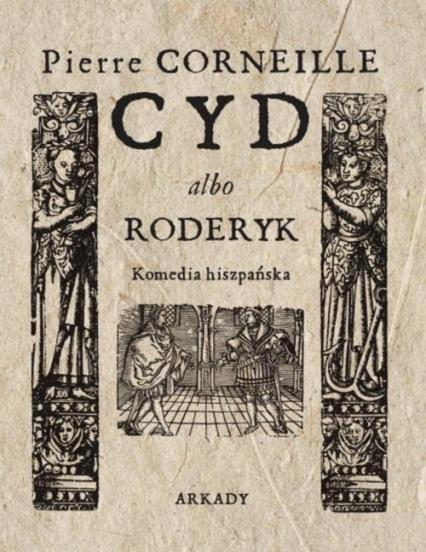 Cyd albo Roderyk Komedia hiszpańska - Pierre Corneille | okładka