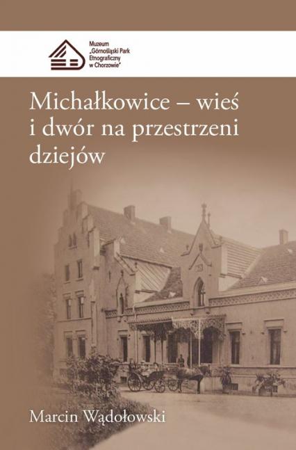 Michałkowice Wieś i dwór na przestrzeni dziejów - Marcin Wądołowski | okładka