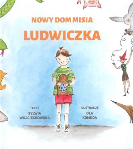 Nowy dom misia Ludwiczka - Sylwia Wojciechowska | okładka